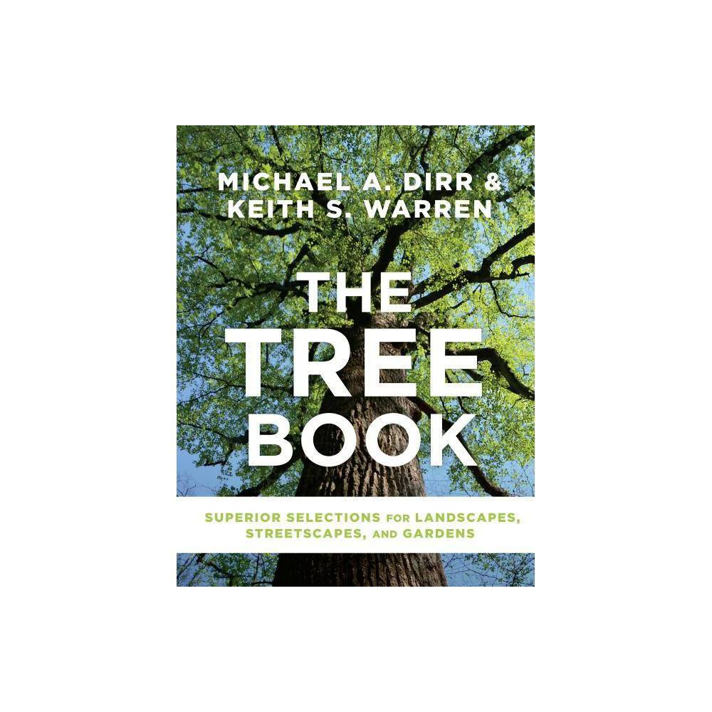 The Tree Book - by Michael A Dirr & Keith S Warren (Hardcover)