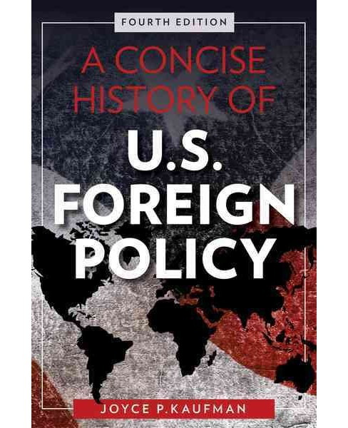 Concise History of U.s. Foreign Policy (Hardcover) (Joyce P. Kaufman) - image 1 of 1
