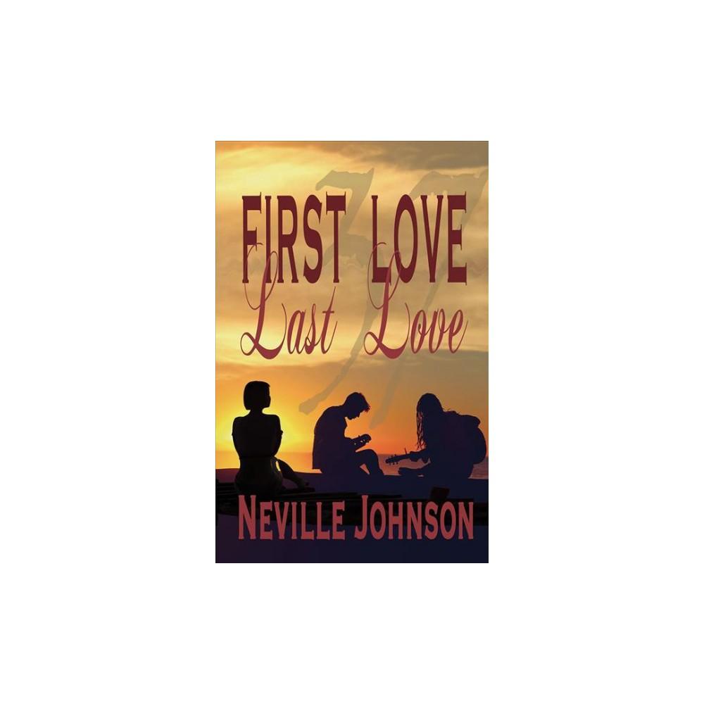 First Love Last Love - by Neville L. Johnson (Paperback)
