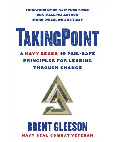 Takingpoint : A Navy Seal's 10 Fail-Safe Principles for Leading Through Change -  (Hardcover) - image 1 of 1