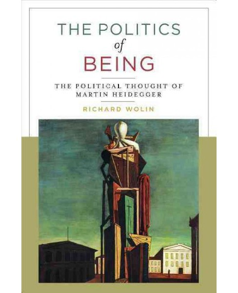 Politics of Being : The Political Thought of Martin Heidegger (Reprint) (Paperback) (Richard Wolin) - image 1 of 1