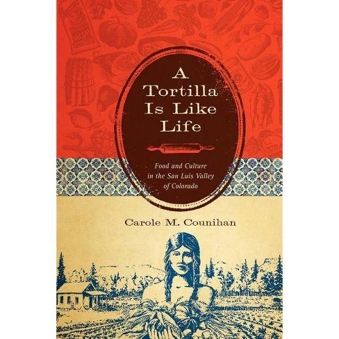 A Tortilla Is Like Life - (Louann Atkins Temple Women & Culture) by  Carole M Counihan (Paperback) - image 1 of 1