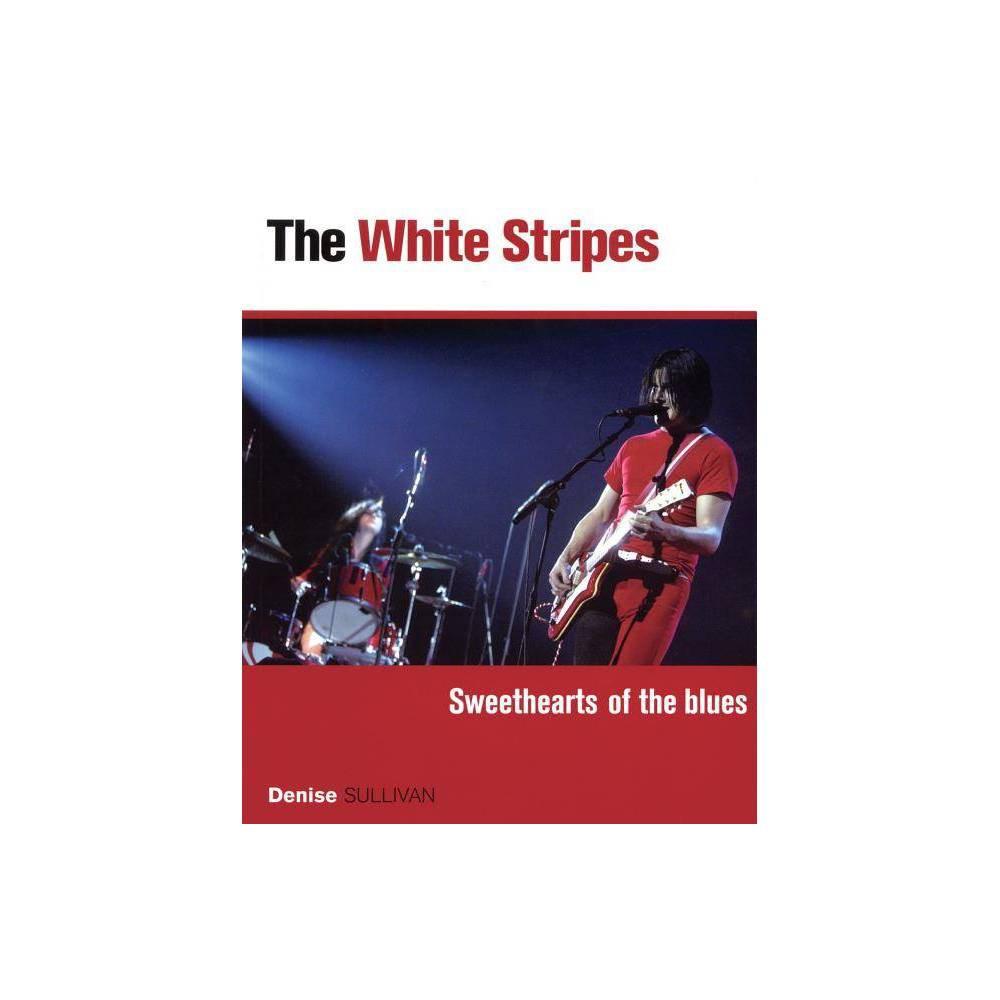 The White Stripes By Denise Sullivan Paperback