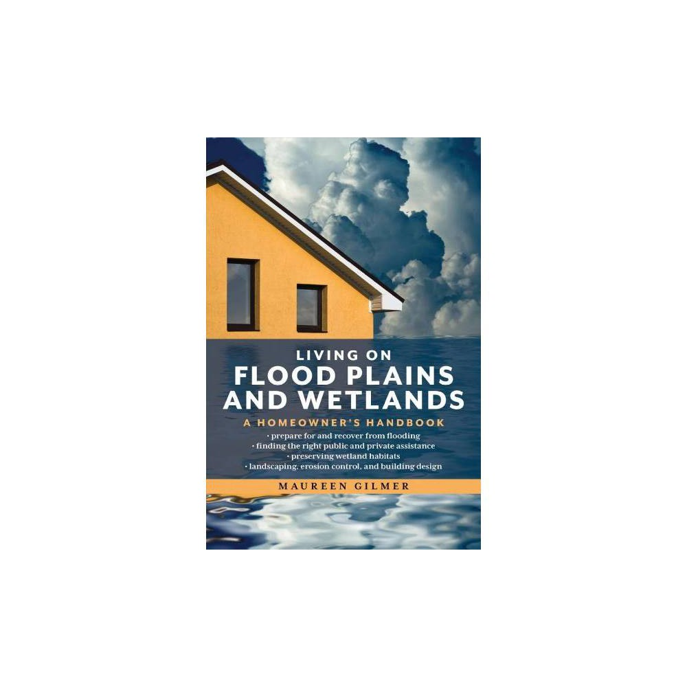 Living on Flood Plains and Wetlands : A Homeowner's Handbook - by Maureen Gilmer (Paperback)