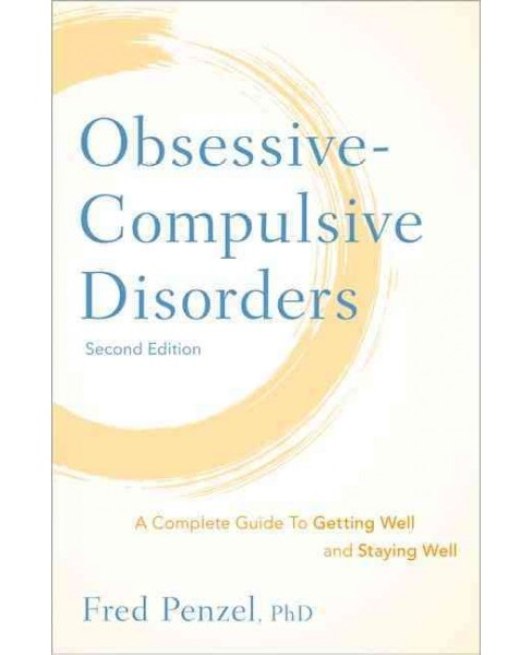 Obsessive-Compulsive Disorders : A Complete Guide to Getting Well and Staying Well (Hardcover) (Ph.D. - image 1 of 1