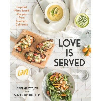 Love Is Served - by  Seizan Dreux Ellis & Café Gratitude (Hardcover)