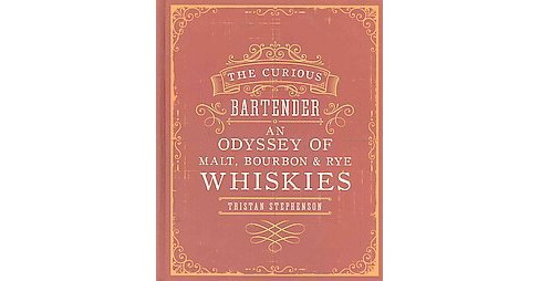 Curious Bartender : An Odyssey of Malt, Bourbon & Rye Whiskies (Hardcover) (Tristan Stephenson) - image 1 of 1