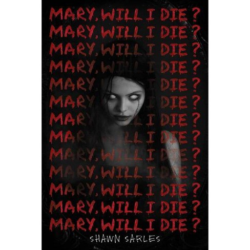 Mary, Will I Die? - by  Shawn Sarles (Hardcover) - image 1 of 1