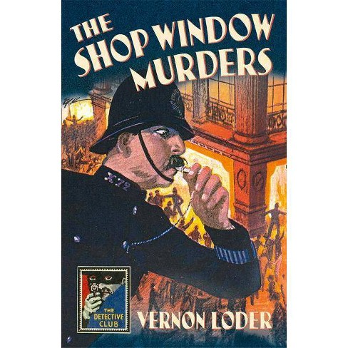 The Shop Window Murders (Detective Club Crime Classics) - by  Vernon Loder (Hardcover) - image 1 of 1
