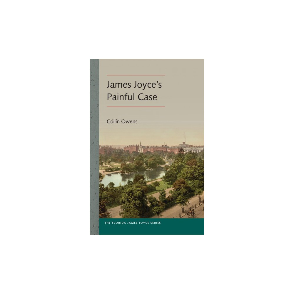 James Joyce's Painful Case - Reprint (Florida James Joyce) by Cu00f3ilu00edn Owens (Paperback)