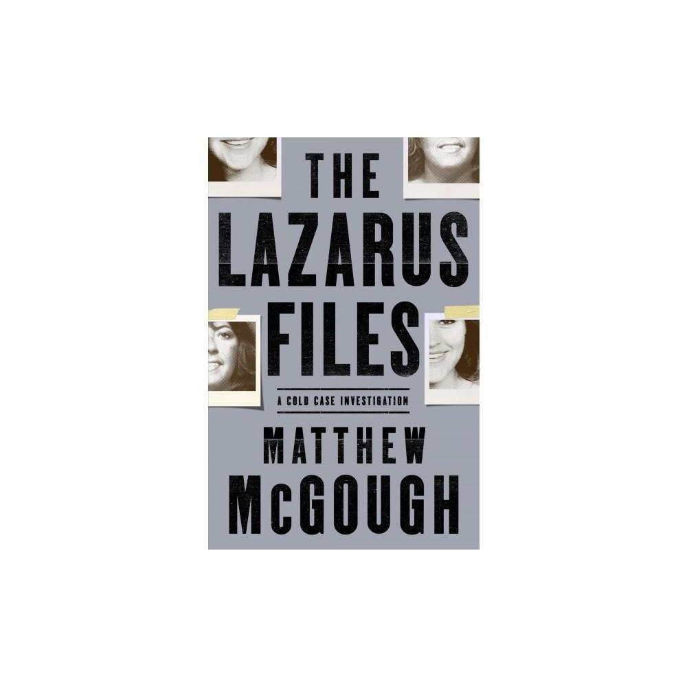 Lazarus Files : A Cold Case Investigation - by Matthew Mcgough (Hardcover)