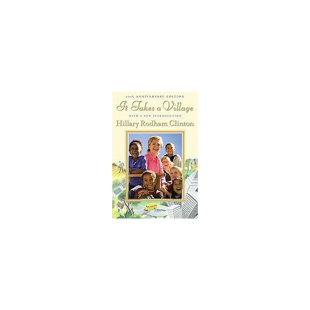 It Takes a Village : And Other Lessons Children Teach Us (Anniversary) (Hardcover) (Hillary Rodham