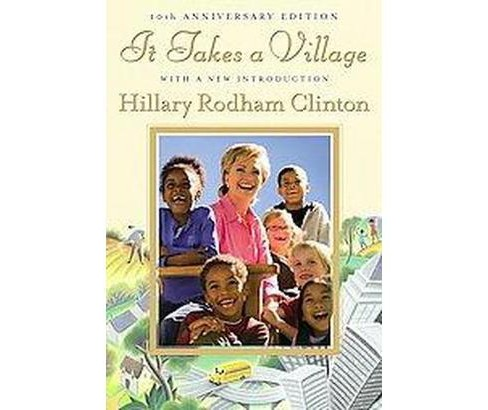 It Takes a Village : And Other Lessons Children Teach Us (Anniversary) (Hardcover) (Hillary Rodham - image 1 of 1