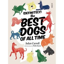 Definitely the Best Dogs of All Time -  by Jadan Carroll (Hardcover)
