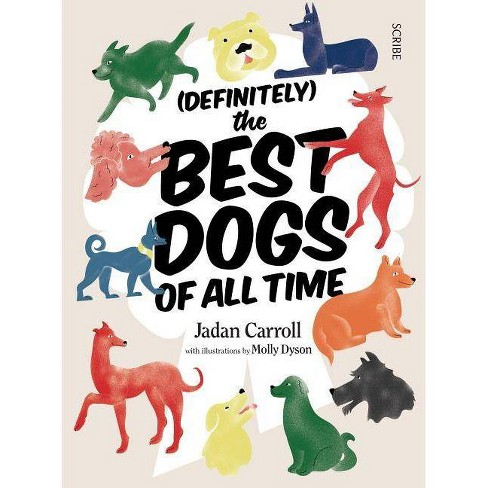 Definitely the Best Dogs of All Time -  by Jadan Carroll (Hardcover) - image 1 of 1