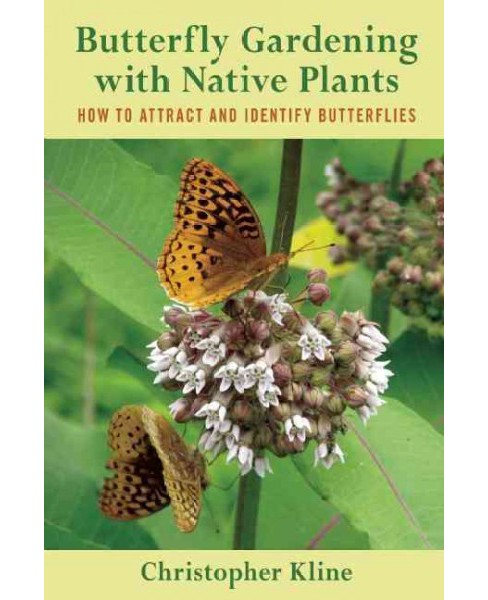 Butterfly Gardening With Native Plants : How to Attract and Identify Butterflies (Paperback) - image 1 of 1