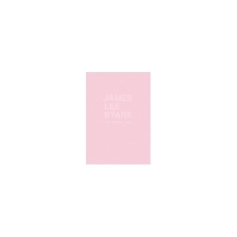 James Lee Byars : The Perfect Kiss - by Bart De Baere & Anny De Decker & Melanie Deboutte (Paperback)