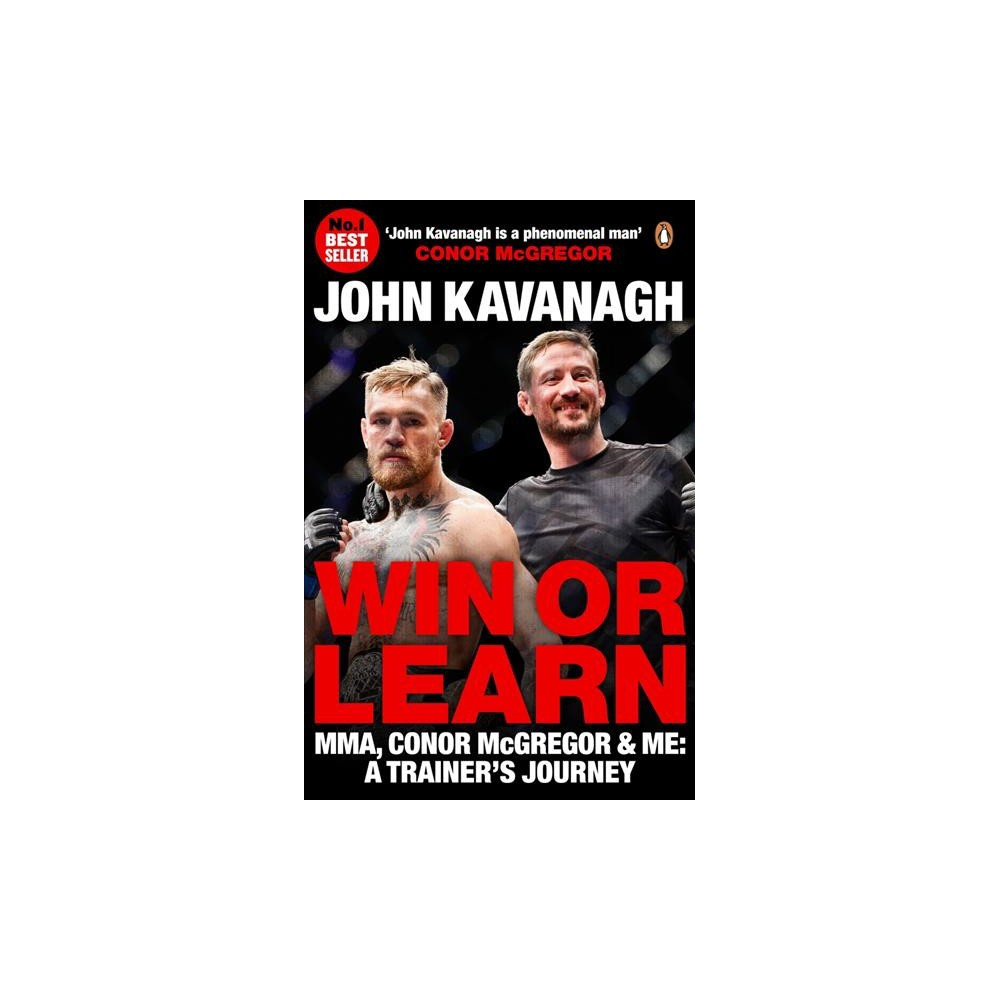 Win or Learn : Mma, Conor McGregor and Me: A Trainer's Journey - by John Kavanagh (Paperback)