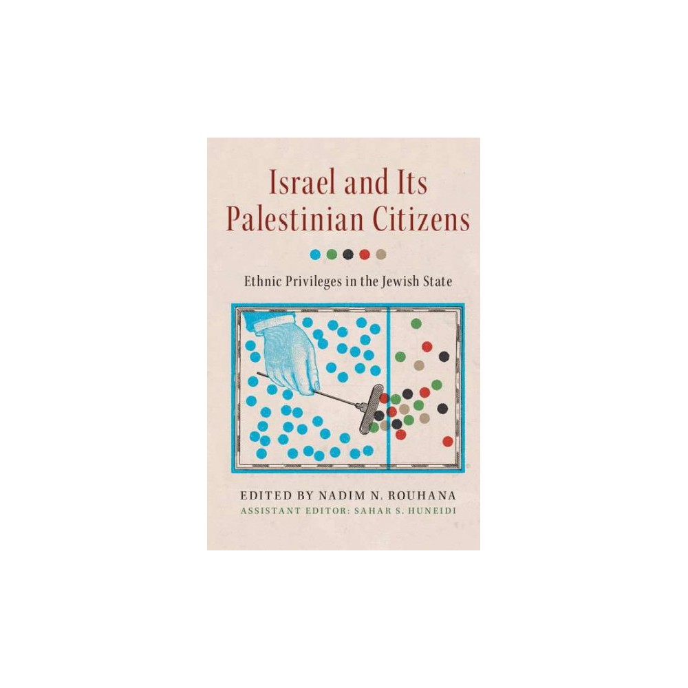 Israel and Its Palestinian Citizens : Ethnic Privileges in the Jewish State (Paperback)