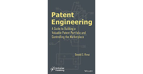 Patent Engineering : A Guide to Building a Valuable Patent Portfolio and Controlling the Marketplace - image 1 of 1
