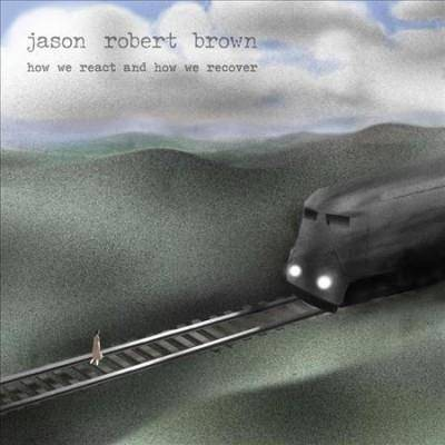 Jason Robert Brown - How We React and How We Recover (CD)