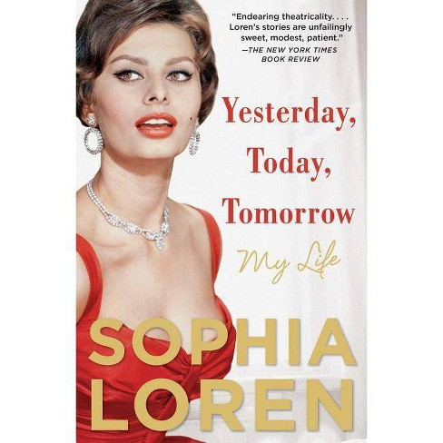 Yesterday, Today, Tomorrow - by  Sophia Loren (Paperback) - image 1 of 1