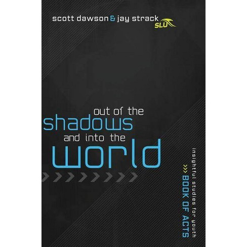 Out of the Shadows and Into the World - by  Jay Strack & Scott Dawson (Paperback) - image 1 of 1