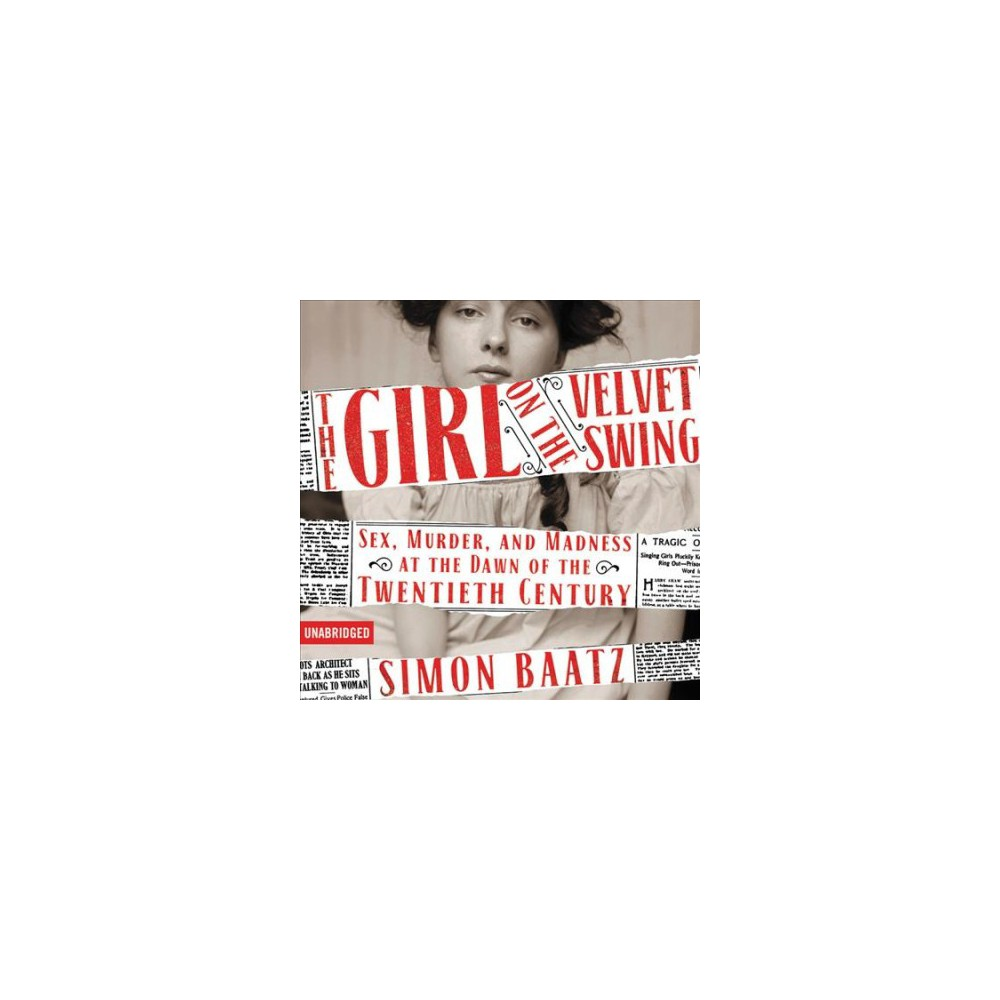 Girl on the Velvet Swing : Sex, Murder, and Madness at the Dawn of the Twentieth Century (CD/Spoken
