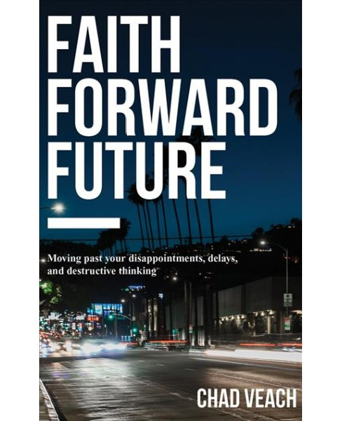 Faith Forward Future : Moving Past Your Disappointments, Delays, and Destructive Thinking (CD/Spoken - image 1 of 1