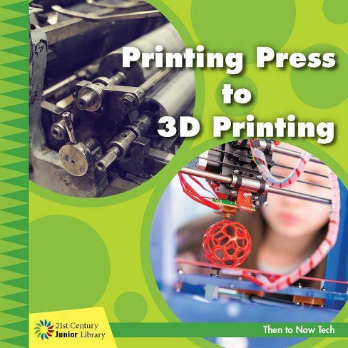 Printing Press to 3D Printing - (21st Century Junior Library: Then to Now Tech) by  Jennifer Colby - image 1 of 1