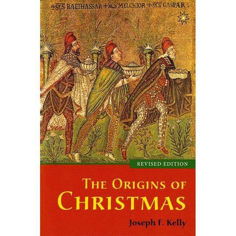 The Origins of Christmas, Revised Edition - by  Joseph F Kelly (Paperback) - image 1 of 1