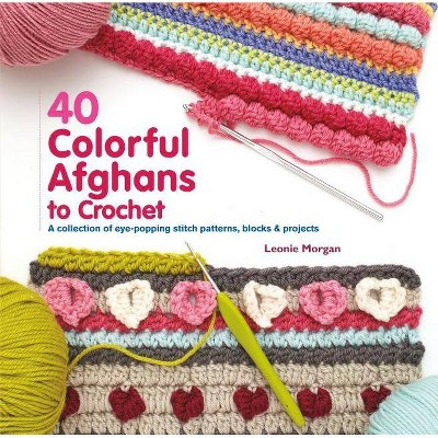 40 Colorful Afghans to Crochet - (Knit & Crochet)by Leonie Morgan (Paperback)