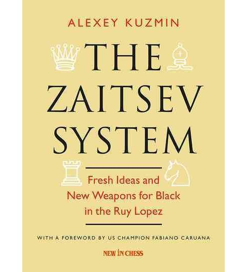 Zaitsev System : Fresh Ideas and New Weapons for Black in the Ruy Lopez (Paperback) (Alexey Kuzman) - image 1 of 1