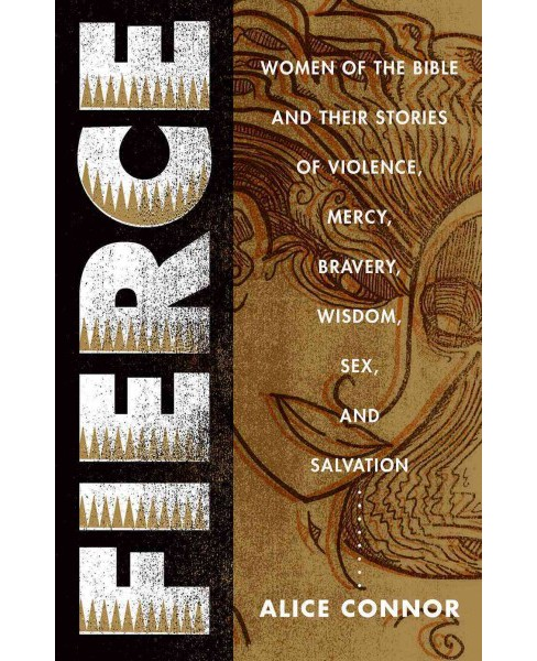 Fierce : Women of the Bible and Their Stories of Violence, Mercy, Bravery, Wisdom, Sex, and Salvation - image 1 of 1