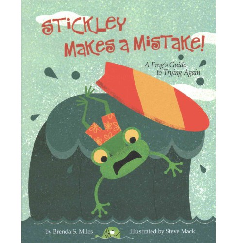 Stickley Makes a Mistake! : A Frog's Guide to Trying Again (Hardcover) (Ph.D. Brenda S. Miles) - image 1 of 1