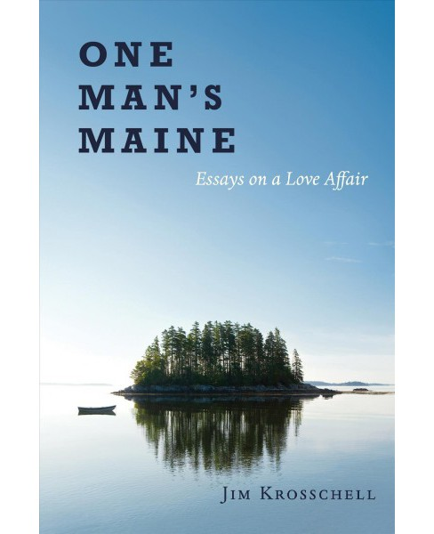One Man's Maine : Essays on a Love Affair (Paperback) (Jim Krosschell) - image 1 of 1