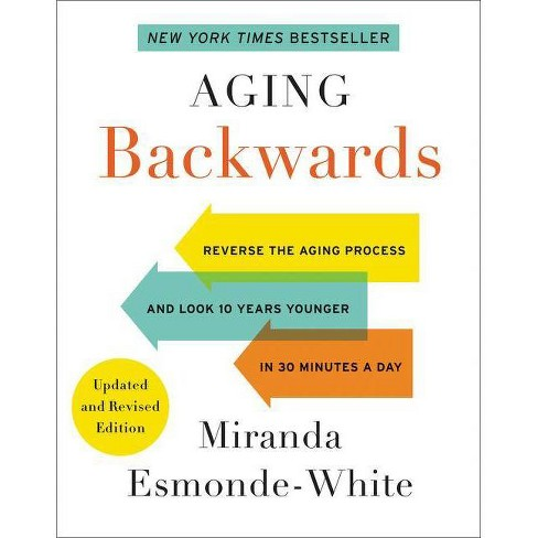 Aging Backwards: Updated and Revised Edition - by  Miranda Esmonde-White (Hardcover) - image 1 of 1