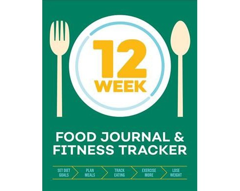 12-week Food Journal & Fitness Tracker : Track Eating, Plan Meals, and Set  Diet and Exercise Goals for
