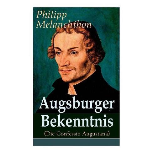 Augsburger Bekenntnis (Die Confessio Augustana) - by  Philipp Melanchthon (Paperback) - image 1 of 1