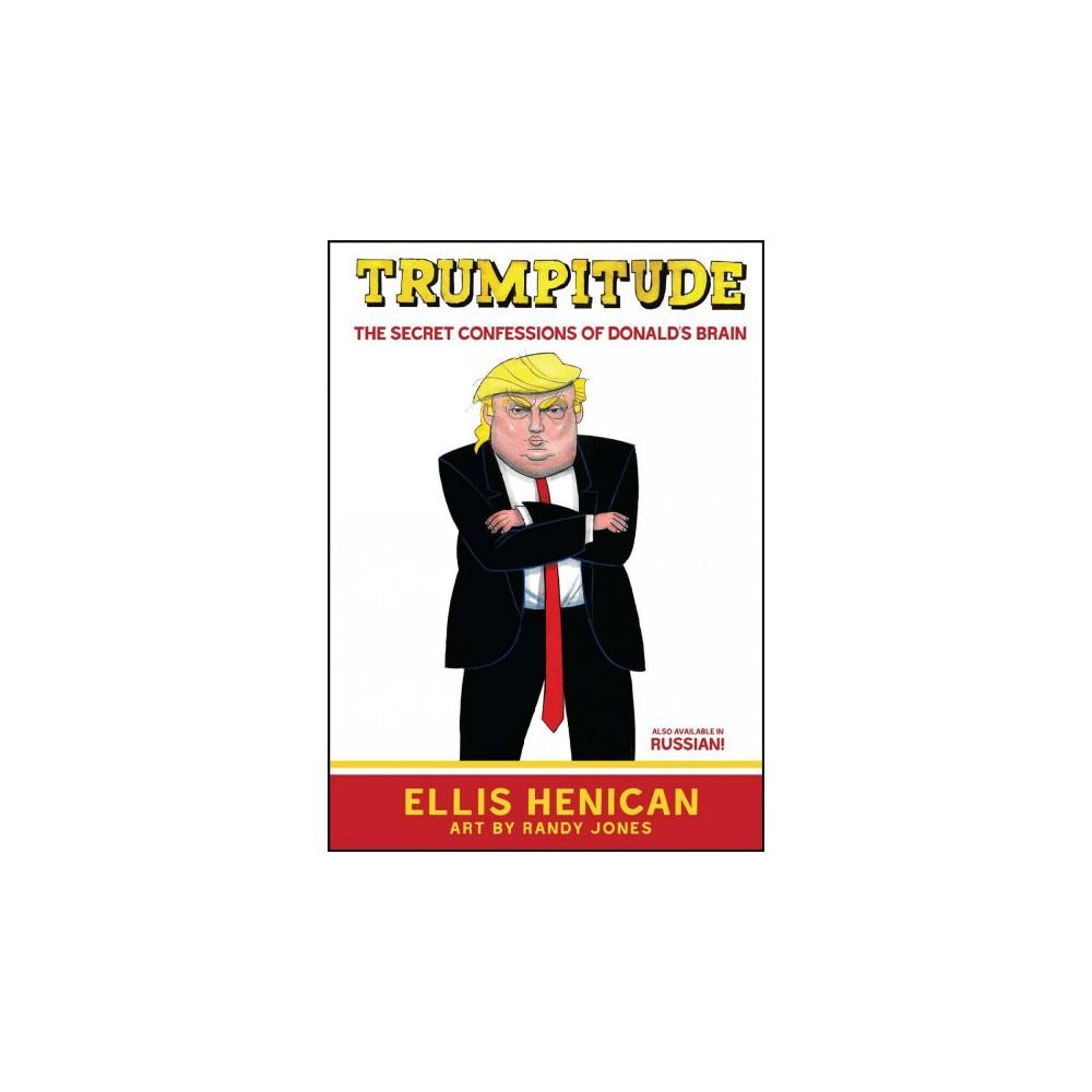 Trumpitude : The Secret Confessions of Donald's Brain (Paperback) (Ellis Henican)