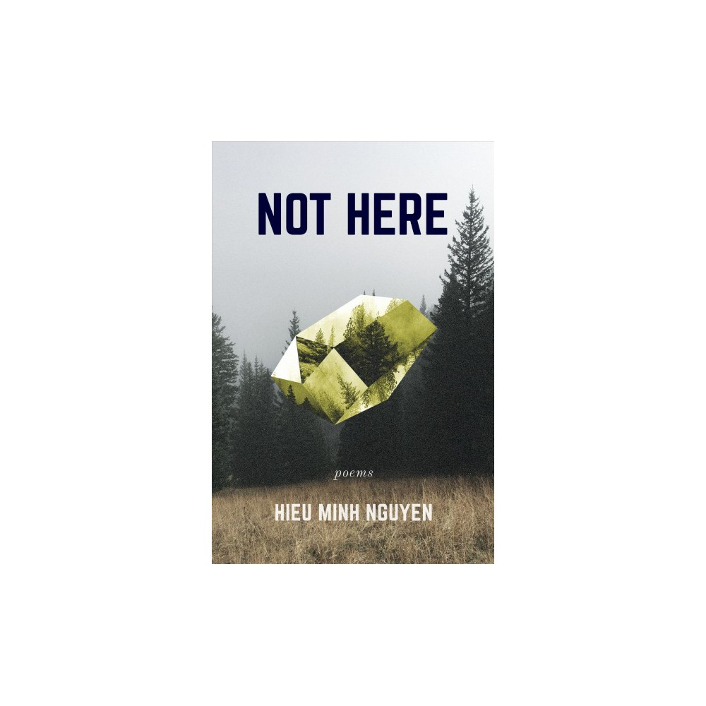 Not Here - by Hieu Minh Nguyen (Paperback)