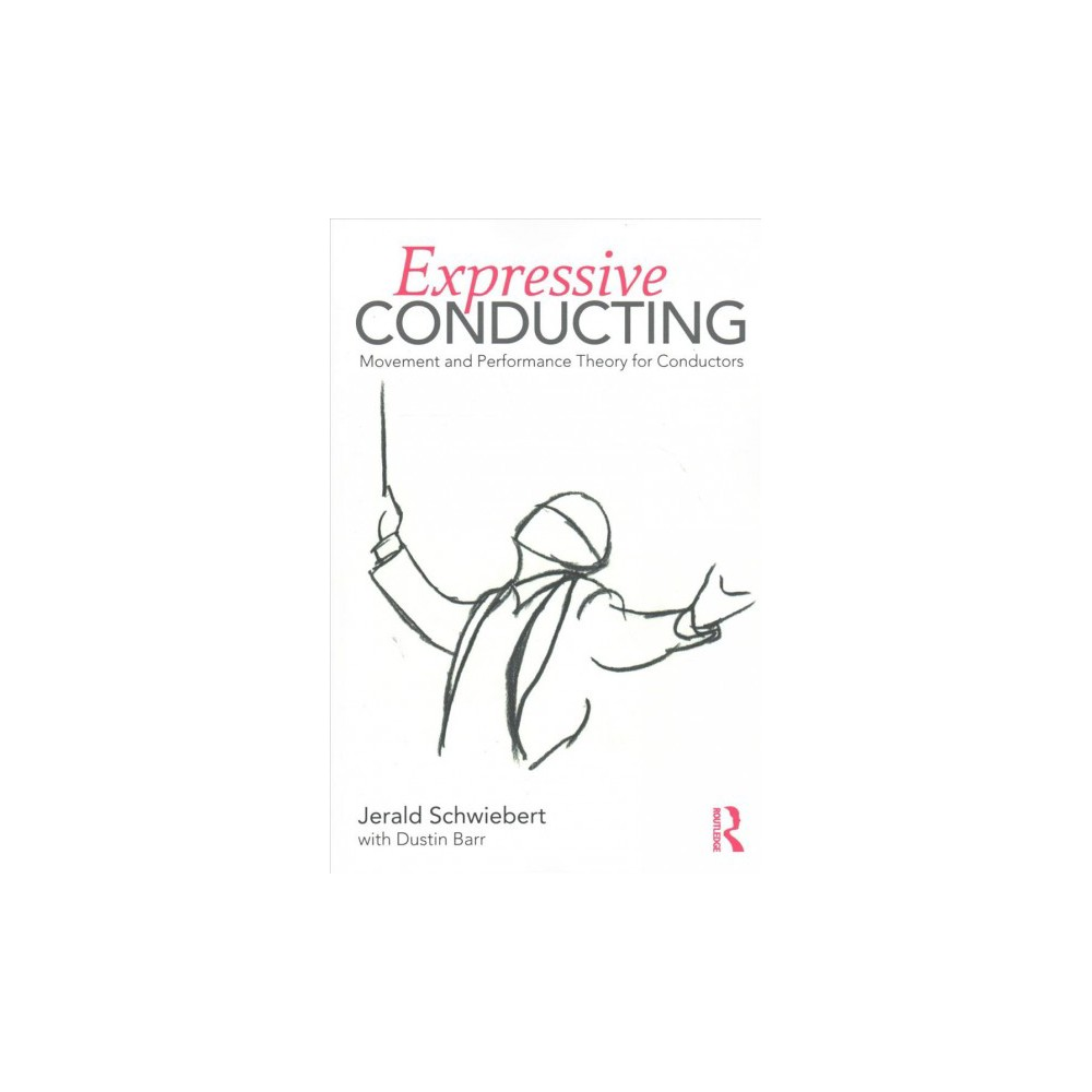 Expressive Conducting : Movement and Performance Theory for Conductors - (Paperback)
