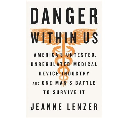 Danger Within Us : America's Untested, Unregulated Medical Device Industry and One Man's Battle to - image 1 of 1