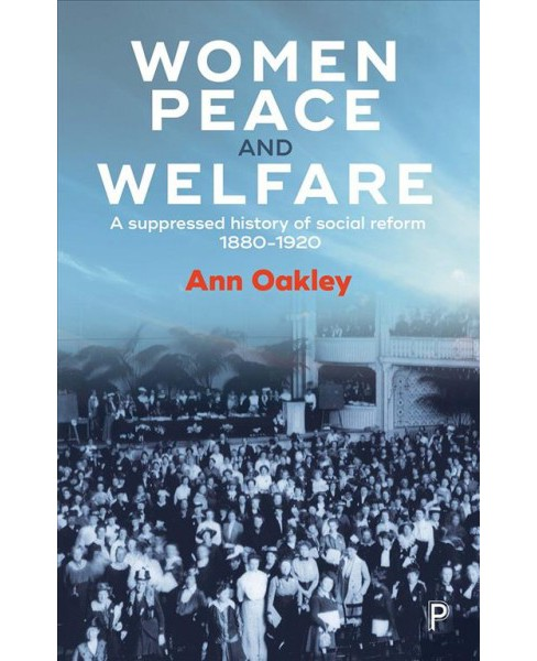 Women, Peace, and Welfare : A Suppressed History of Social Reform 1880-1920 -  by Ann Oakley (Hardcover) - image 1 of 1