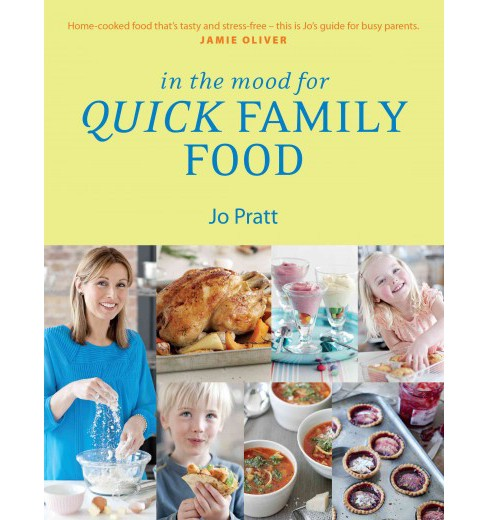 In the Mood for Quick Family Food : Simple, Fast and Delicious Recipes for Every Family (Paperback) (Jo - image 1 of 1