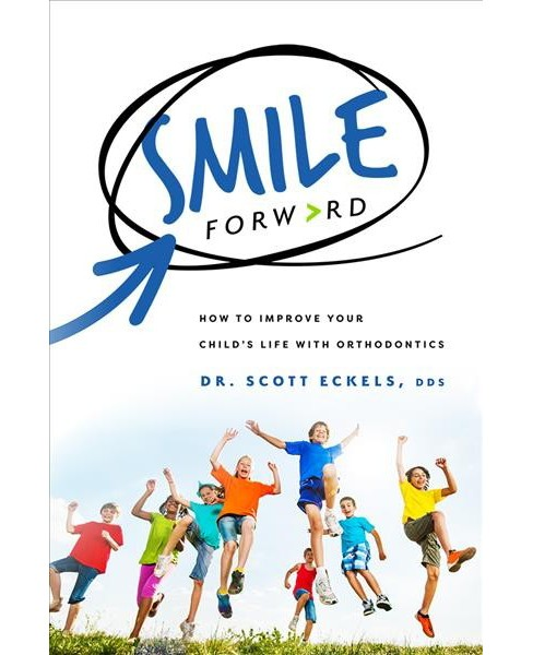 Smile Forward : How to Improve Your Child's Life With Orthodontics -  by Dr. Scott Eckels (Paperback) - image 1 of 1
