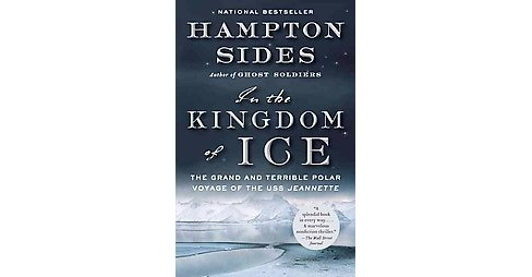 In the Kingdom of Ice : The Grand and Terrible Polar Voyage of the USS Jeannette (Reprint) (Paperback) - image 1 of 1