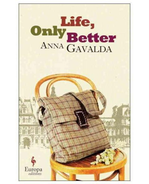Life, Only Better (Paperback) (Anna Gavalda) - image 1 of 1