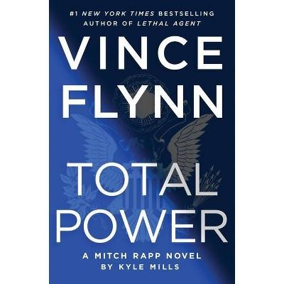 Total Power, Volume 19 - (Mitch Rapp Novel) by Vince Flynn & Kyle Mills (Hardcover)
