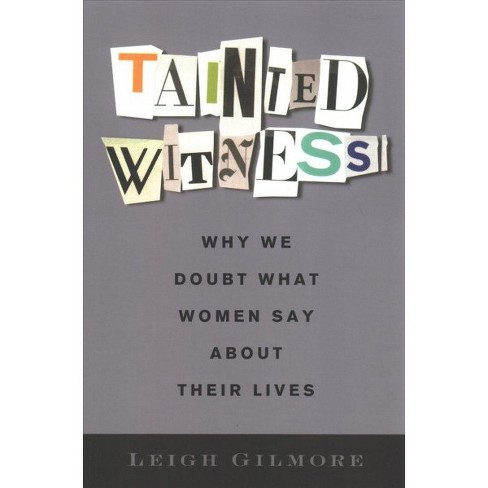 Tainted Witness : Why We Doubt What Women Say About Their Lives -  Reprint by Leigh Gilmore (Paperback) - image 1 of 1